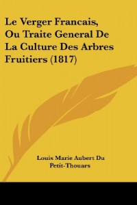 Le Verger Francais, Ou Traite General de La Culture Des Arbres Fruitiers (1817)