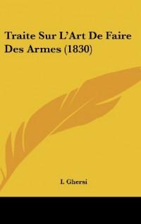 Traite Sur L'Art de Faire Des Armes (1830)