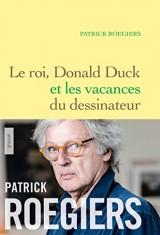 Le roi, Donald Duck et les vacances du dessinateur: roman
