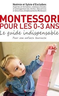 Montessori pour les 0-3 ans. Le guide indispensable pour les bébés et les tout-petits.