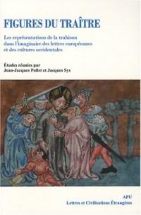 Figures du traître : Les représentations de la trahison dans l'imaginaire des lettres européennes et des cultures occidentales