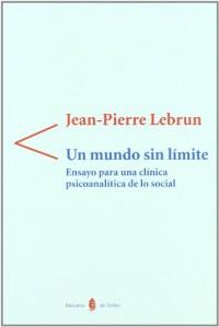 Un mundo sin limites : ensayo parauna clinica psicoanalitica de lo social