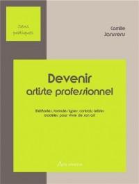 Devenir artiste professionnel : Méthodes, formules types, contrats, lettres, modèles pour vivre de son art