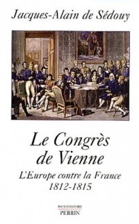 Le congrès de Vienne : L'Europe contre la France, 1812-1815