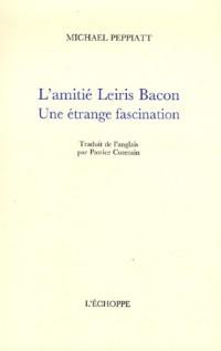 L'amitié Leiris Bacon : Une étrange fascination