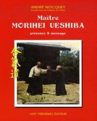 Maître Morihei Uyeshiba : Présence et message