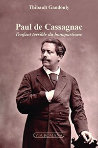 Paul de Cassagnac. L´enfant terrible du bonapartisme