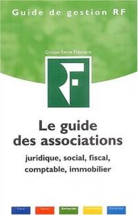 Le guide des associations : Juridique, social, fiscal, comptable, immobilier