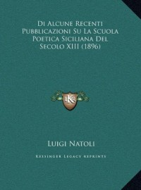 Di Alcune Recenti Pubblicazioni Su La Scuola Poetica Siciliana del Secolo XIII (1896)