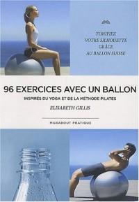 96 exercices avec un ballon : Exercices traditionnels, méthode Pilate et postures de yoga