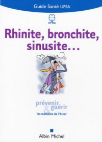 Rhinite, bronchite, sinusite... : Prévenir et guérir les maladies de l'hiver