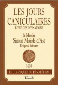 Les jours caniculaires : Livre des divinations de Messire Simon Maïole d'Ast