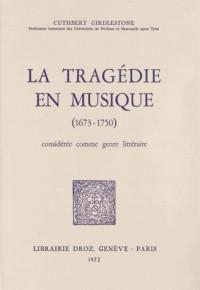 La Tragedie en Musique (1673-1750) Consideree Comme Genre Litteraire
