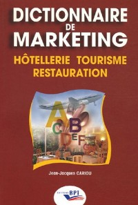 Dictionnaire de marketing : Hôtellerie, Tourisme, Restauration
