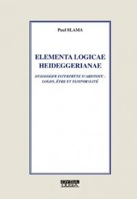 Elementa logicae heideggerianae : Heidegger interprète d'Aristote : logos, être et temporalité