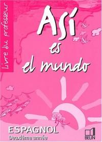 Espagnol 2ème année Asi es el mundo : Livre du professeur