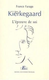 Sören Kierkegaard. : L'épreuve de soi