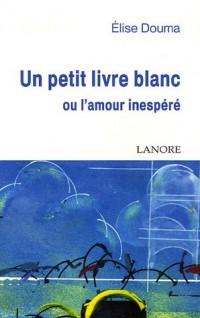 Un petit livre blanc : Ou l'amour inespéré