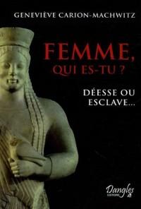 Femme, qui es-tu ? : Déesse ou esclave...