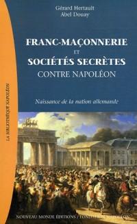 Franc-Maçonnerie et sociétés secrètes contre Napoléon : Naissance de la nation allemande