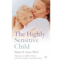 (The Highly Sensitive Child: Helping Our Children Thrive When the World Overwhelms Them) By Elaine N. Aron (Author) Paperback on (Aug , 2003)