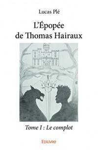 L'épopée de Thomas Hairaux : Tome 1, Le complot