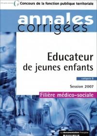 Concours de la fonction publique territoriale, Session 2007 : Educateur de jeunes enfants, Cat B : Annales corrigés