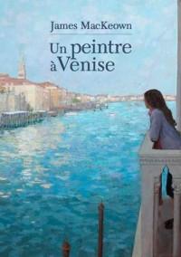 James Mackeown, un peintre à Venise (fr-gb)