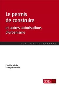 Le permis de construire et autres autorisations d'urbanisme