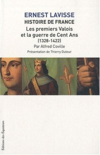 Histoire de France depuis les origines jusqu'à la révolution : Tome 7 : Les premiers Valois et la guerre de cent ans (1328-1422)