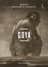 Goya - Caprices, Desastres et Disparates