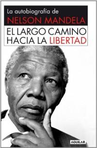 El largo camino hacia la libertad: La biografía de Nelson Mandela