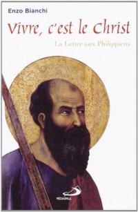 Vivre, c'est le Christ : La Lettre aux Philippiens