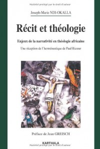 Récit et théologie. Enjeux de la narrativité en théologie africaine. Une réception de l'herméneutique de Paul Ricoeur