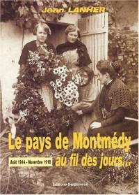 Le pays de Montmédy au fil des jours... Août 1914 - Novembre 1918