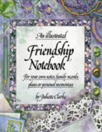 An Illustrated Friendship Notebook: For Your Own Notes, Family Records Plans or Personal Mementoes
