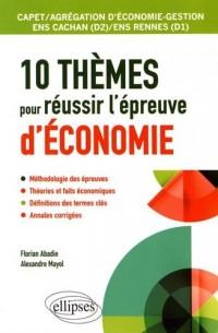 10 Thèmes pour Réussir l'Épreuve d'Économie CAPET/AGRÉGATION d'Économie-Gestion ENS Cachan/ENS Rennes