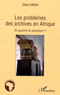 Les problèmes des archives en Afrique : A quand la solution ?