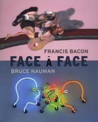 Bruce Nauman / Francis Bacon : face à face