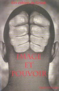 Les cahiers du Grimh : Image et pouvoir : Actes du 4e Congrès International du GRIMH, Lyon, 18-19-20 novembre 2004