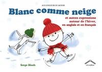 Blanc comme neige : Et autres expressions autour de l'hiver, en anglais et en français