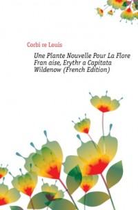 Une Plante Nouvelle Pour La Flore Française, Erythr�a Capitata Wildenow (French Edition)