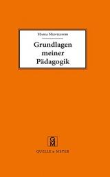 Grundlagen meiner Pädagogik: und weitere Aufsätze zur Anthropologie und Didaktik