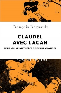 Claudel avec Lacan. Petit guide du théâtre de Paul Claudel