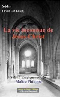 La vie inconnue de Jésus-Christ