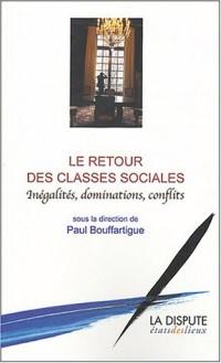 Le Retour des classes sociales : Inégalités, dominations, conflits