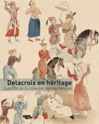 Delacroix en Héritage - Chefs-Oeuvre de la Collection Moreau-Nelaton