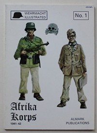 Afrika Korps: German military operations in the Western Desert, 1941-42 (Wehrmacht illustrated)