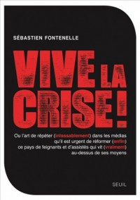 Vive la crise ! ou l'art de répéter (inlassablement) dans les médias qu'il est urgent de réformer (e