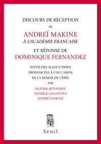 Discours de réception de Andreï Makine à l'Académie française et réponse de Dominique Fernandez